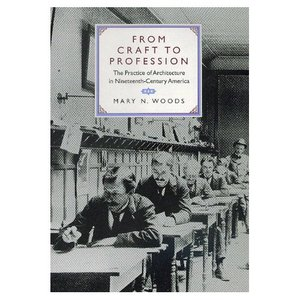 From Craft to Profession: The Practice of Architecture in Nineteenth-Centur ...