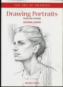 Drawing Portraits: Faces and Figures (The Art of Drawing