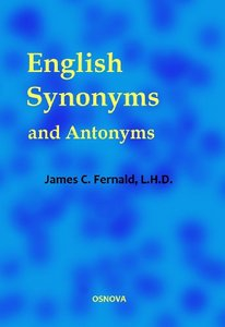 English Synonyms and Antonyms With Notes on the Correct Use