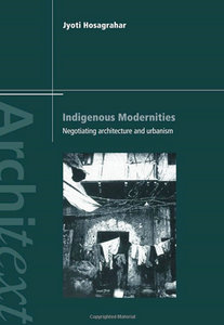 Indigenous Modernities: Negotiating Architecture, Urbanism and Colonialism (Architext Series)