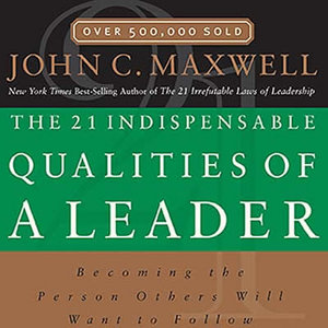 Maxwell 21 indispensable qualities of a leader