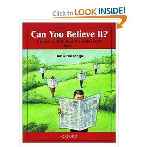 Can You Believe It? 1: Stories and Idioms from Real Life: 1