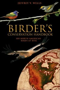 Birder's Conservation Handbook: 100 North American Birds at Risk ...