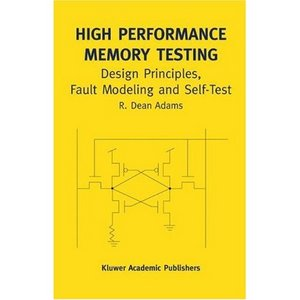 High Performance Memory Testing: Design Principles, Fault Modeling and Self-Test free download