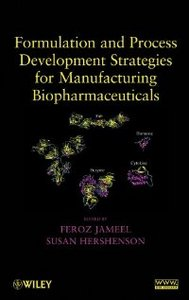 Formulation and Process Development Strategies for Manufacturing Biopharmaceuticals free download