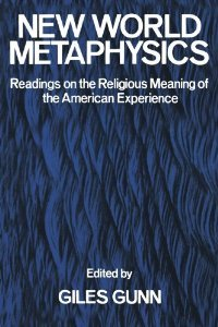 New World Metaphysics: Readings on the Religious Meaning of the American Experience free download