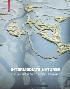 Intermediate Natures: The Landscapes of Michel Desvigne free download