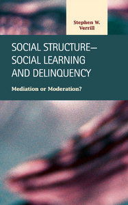 Stephen W. Verrill - Social Structure-Social Learning and Delinquency: Mediation or Moderation? free download