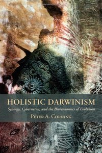 Holistic Darwinism: Synergy, Cybernetics, and the Bioeconomics of Evolution free download