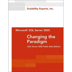 Microsoft SQL Server 2005: Changing the Paradigm free download