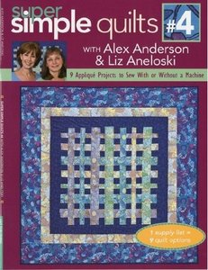 Super Simple Quilts #4 with Alex Anderson Liz Aneloski: 9 Applique Projects to Sew With or Without a Machine free download