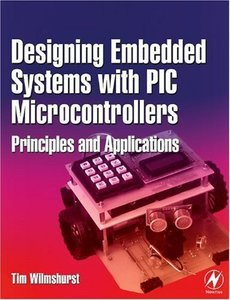 Designing Embedded Systems with PIC Microcontrollers: Principles and Applications free download