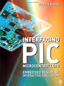 Interfacing PIC Microcontrollers: Embedded Design by Interactive Simulation free download