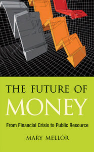 The Future of Money: From Financial Crisis to Public Resource free download