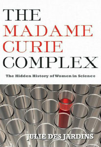 The Madame Curie Complex: The Hidden History of Women in Science (Women Writing Science) free download