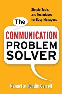 The Communication Problem Solver: Simple Tools and Techniques for Busy Managers free download