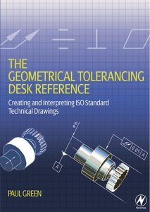 The Geometrical Tolerancing Desk Reference: Creating and Interpreting ISO Standard Technical Drawings free download