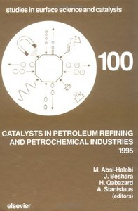 Catalysts in Petroleum Refining and Petrochemical Industries 1995 (Studies in Surface Science and Catalysis) free download