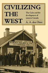 A. A. den Otter - Civilizing the West: The Galts and the Development of Western Canada free download