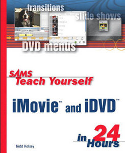 Todd Kelsey - Sams Teach Yourself iMovie and iDVD in 24 Hours free download