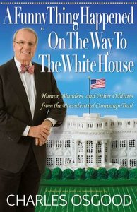 A Funny Thing Happened on the Way to the White House: Humor, Blunders, and Other Oddities From the Presidential Campaign Trail free download