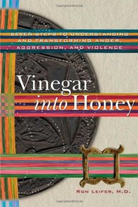 Vinegar into Honey: Seven Steps to Understanding and Transforming Anger, Agression, and Violence free download