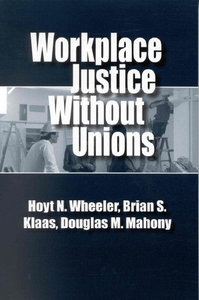 Hoyt N. Wheeler, Brian S. Klaas, Douglas M. Mahony - Workplace Justice Without Unions free download