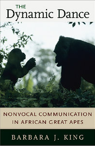 Barbara J. King - The Dynamic Dance: Nonvocal Communication in African Great Apes free download