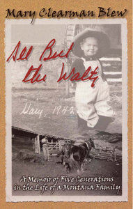 Mary Clearman Blew - All but the Waltz: A Memoir of Five Generations in the Life of a Montana Family free download