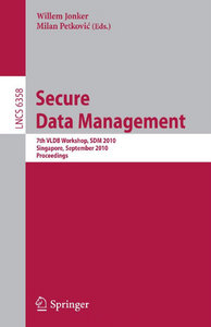 Secure Data Management: 7th VLDB Workshop, SDM 2010, Singapore, September 17, 2010, Proceedings free download