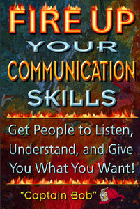 Fire Up Your Communication Skills: Get People to Listen, Understand, and Give You What You Want! free download