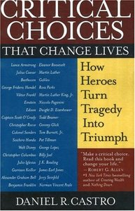 Critical Choices That Change Lives: How Heroes Turn Tragedy Into Triumph free download