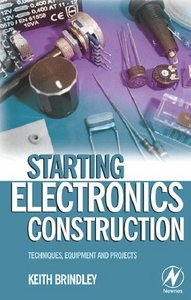 Starting Electronics Construction : Techniques, Equipment and Projects free download