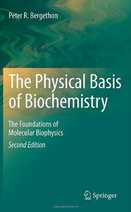 The Physical Basis of Biochemistry: The Foundations of Molecular Biophysics free download