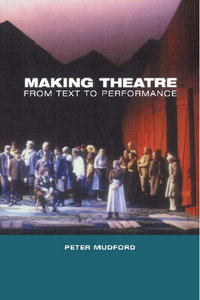 Peter Mudford - Making Theatre: From Text to Performance free download