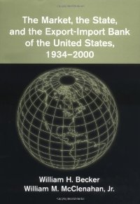 The Market, the State, and the Export-Import Bank of the United States, 1934-2000 free download