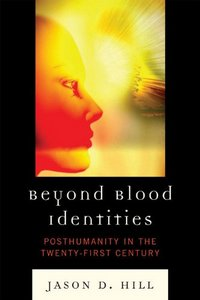 Beyond Blood Identities: Posthumanity in the Twenty-First Century free download