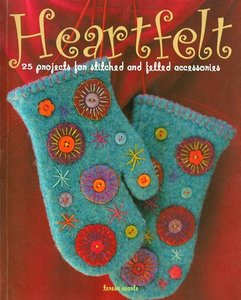 Heartfelt: 25 Projects for Stitched and Felted Accessories free download