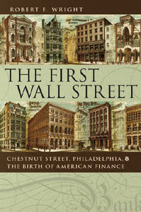 The First Wall Street: Chestnut Street, Philadelphia, and the Birth of American Finance free download
