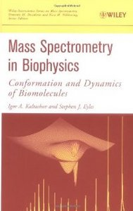 Mass Spectrometry in Biophysics : Conformation and Dynamics of Biomolecules free download