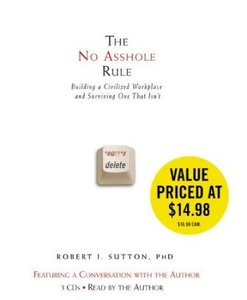 Robert I. Sutton - The No Asshole Rule: Building a Civilized Workplace and Surviving One That Isn't free download
