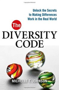 The Diversity Code: Unlock the Secrets to Making Differences Work in the Real World free download