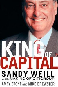 The King of Capital: Sandy Weill and the Making of Citigroup free download