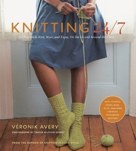 Knitting 24/7: 30 Projects to Knit, Wear, and Enjoy, On the Go and Around the Clock free download