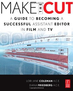 Make the Cut: A Guide to Becoming a Successful Assistant Editor in Film and TV free download