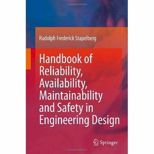 Handbook of Reliability, Availability, Maintainability and Safety in Engineering Design free download