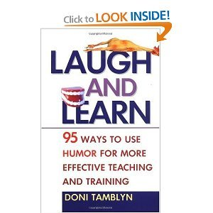 Laugh and Learn: 95 Ways to Use Humor for More Effective Teaching and Training free download