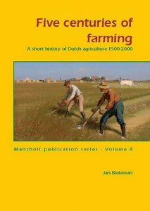 Five Centuries of Farming: A Short History of Dutch Agriculture, 1500-2000 free download