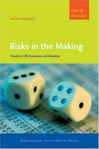 Risks in the Making: Travels in Life Insurance and Genetics (Amsterdam University Press - Care and Welfare Series) free download