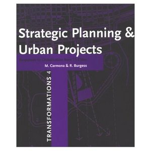 Strategic Planning Urban Projects: Responding to Globalisation from 15 Cities. Transformations No. 4 (Transformations, 4) free download